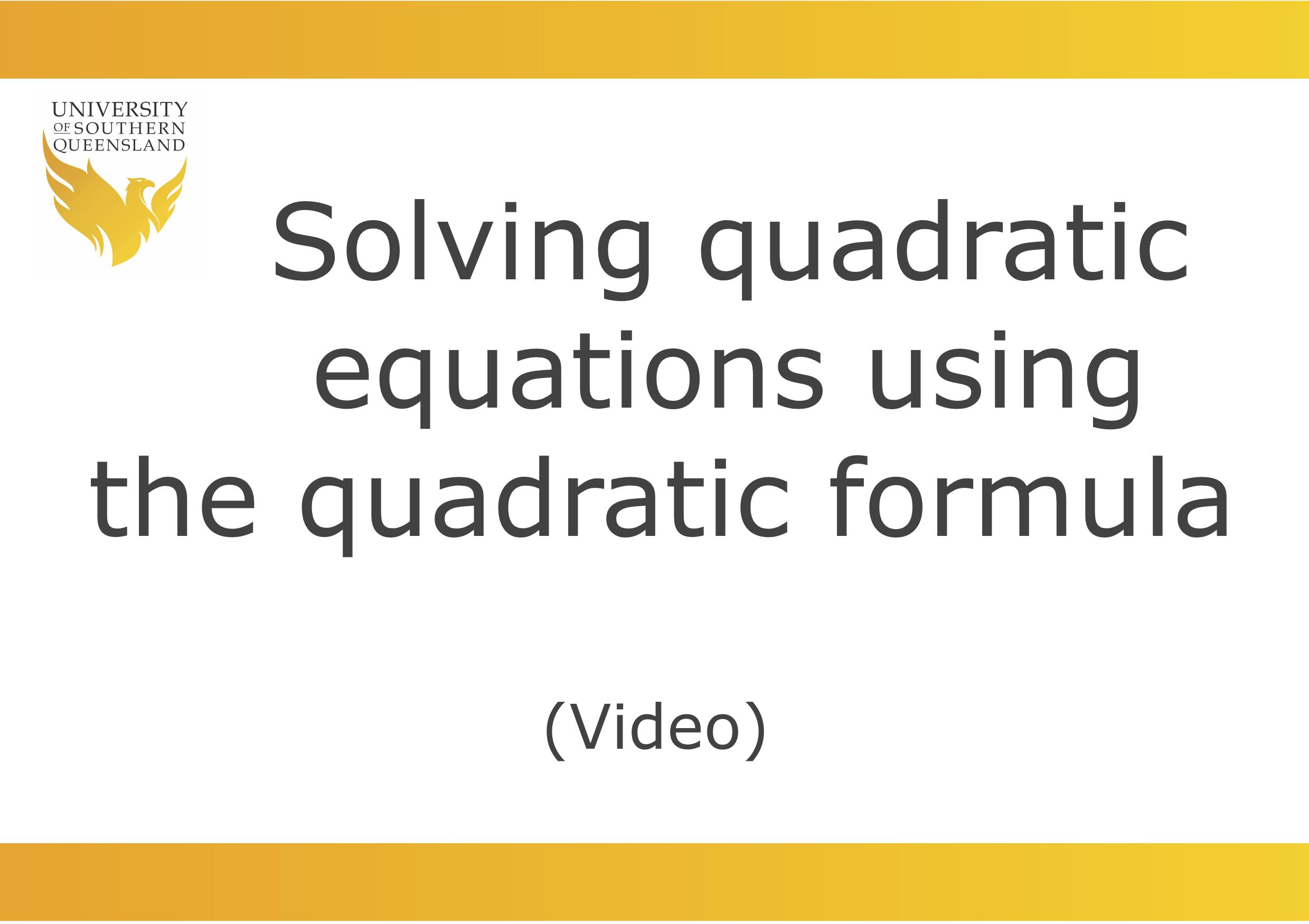 Solving quadratic equations using the quadratic formula video