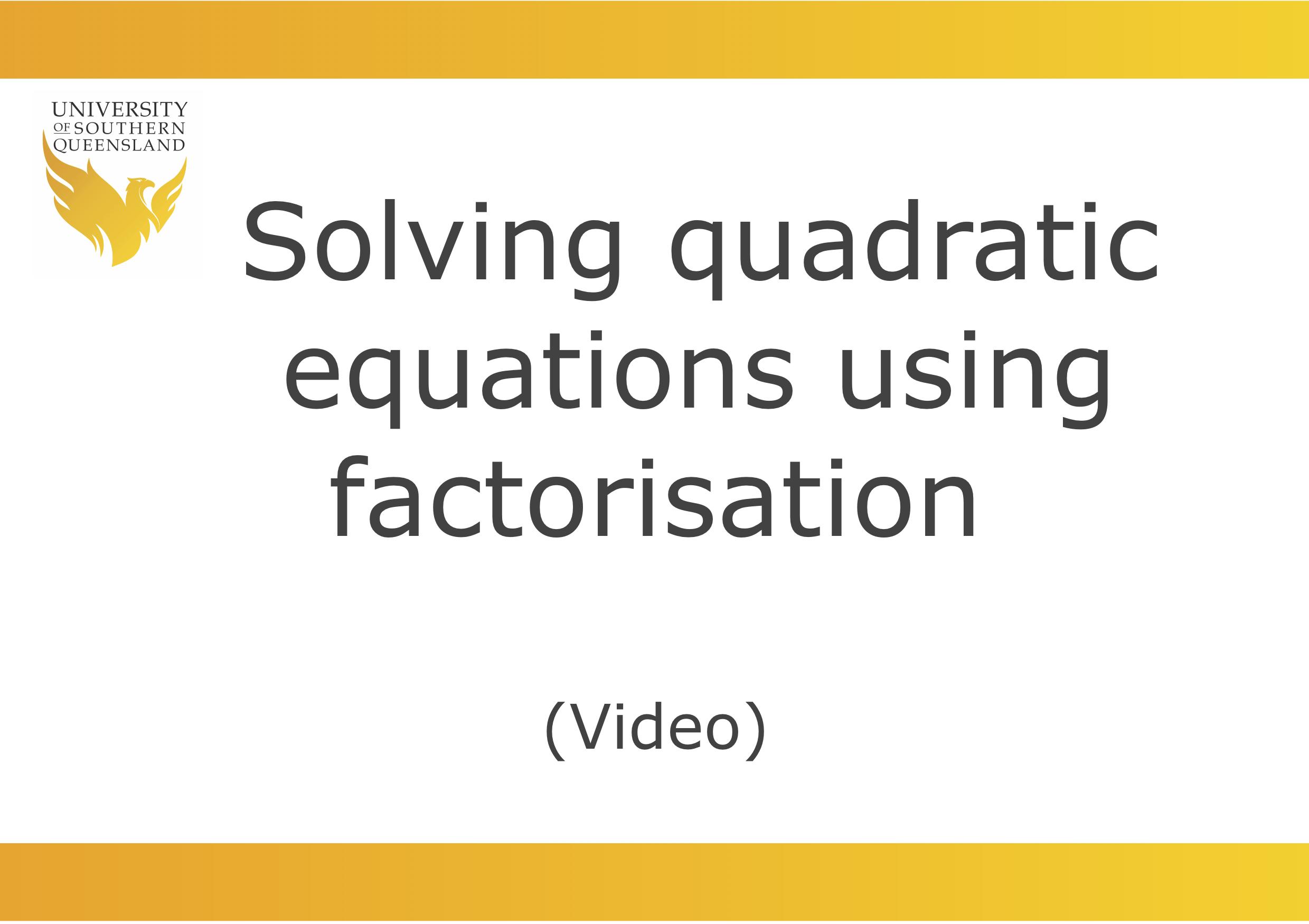 Solving quadratic equations using factorisation video