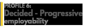 Profile 6: Decided_Progressive employability